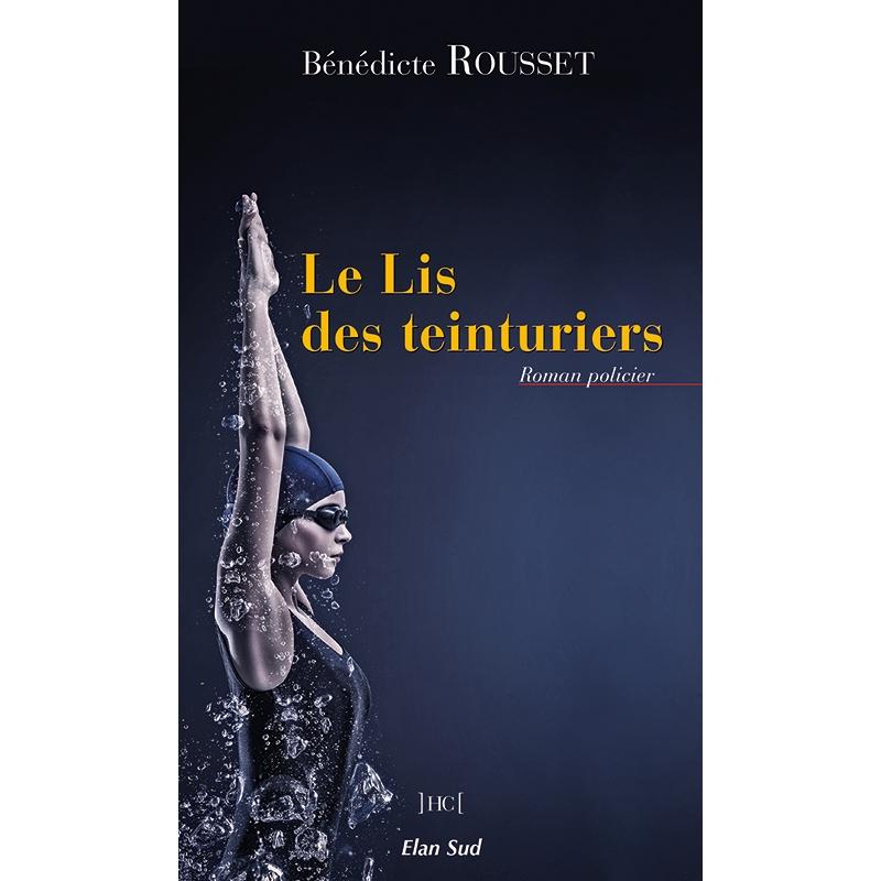 Le Lis des teinturiers – écrit par Bénédicte Rousset